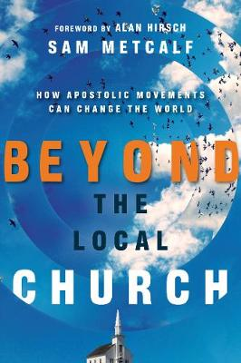 Beyond the Local Church: How Apostolic Movements Can Change the World (Paperback)