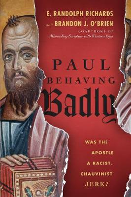 Paul Behaving Badly: Was the Apostle a Racist, Chauvinist Jerk? (Paperback)