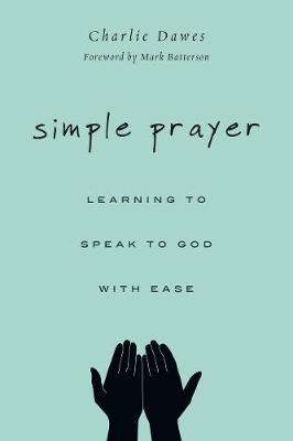 Simple Prayer: Learning to Speak to God with Ease (Paperback)