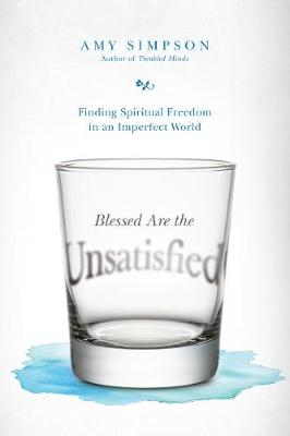 Blessed Are the Unsatisfied: Finding Spiritual Freedom in an Imperfect World (Paperback)