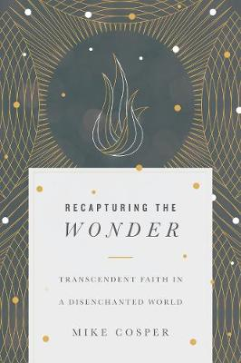 Recapturing the Wonder: Transcendent Faith in a Disenchanted World (Paperback)