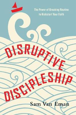 Disruptive Discipleship: The Power of Breaking Routine to Kickstart Your Faith (Paperback)