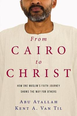 From Cairo to Christ: How One Muslim's Faith Journey Shows the Way for Others (Paperback)