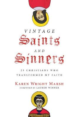 Vintage Saints and Sinners: 25 Christians Who Transformed My Faith (Hardback)