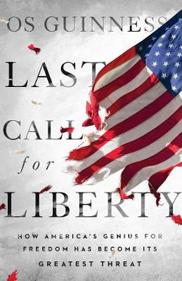 Last Call for Liberty: How America's Genius for Freedom Has Become Its Greatest Threat (Hardback)