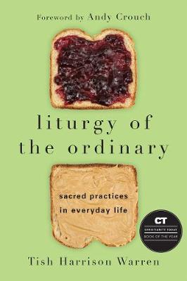 Liturgy of the Ordinary: Sacred Practices in Everyday Life (Paperback)