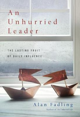 An Unhurried Leader: The Lasting Fruit of Daily Influence (Hardback)