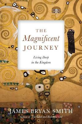 The Magnificent Journey: Living Deep in the Kingdom (Paperback)