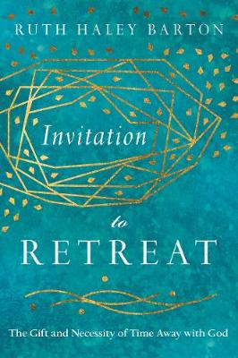 Invitation to Retreat: The Gift and Necessity of Time Away with God - Transforming Resources (Hardback)