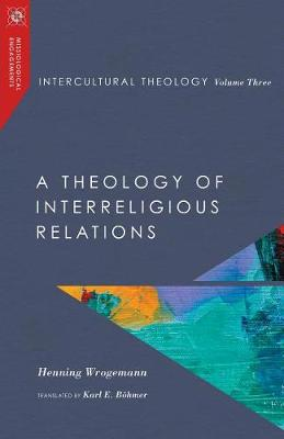 Intercultural Theology, Volume Three: A Theology of Interreligious Relations - Missiological Engagements Series (Hardback)