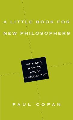 A Little Book for New Philosophers: Why and How to Study Philosophy - Little Books (Paperback)