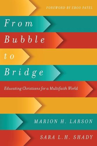 From Bubble to Bridge: Educating Christians for a Multifaith World (Paperback)