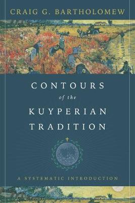 Contours of the Kuyperian Tradition: A Systematic Introduction (Hardback)