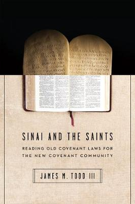 Sinai and the Saints: Reading Old Covenant Laws for the New Covenant Community (Paperback)