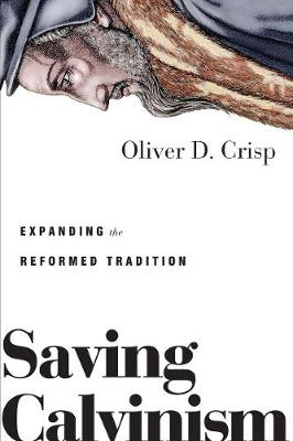 Saving Calvinism: Expanding the Reformed Tradition (Paperback)