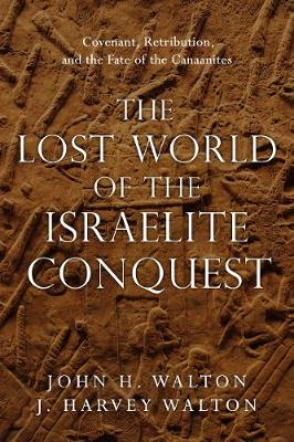 The Lost World of the Israelite Conquest: Covenant, Retribution, and the Fate of the Canaanites - The Lost World Series (Paperback)