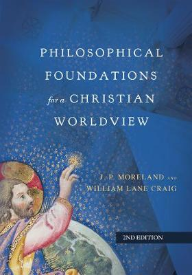 Philosophical Foundations for a Christian Worldview (Hardback)
