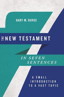 The New Testament in Seven Sentences: A Small Introduction to a Vast Topic - Introductions in Seven Sentences (Paperback)