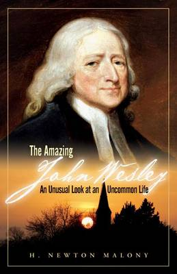 The Amazing John Wesley: An Unusual Look at an Uncommon Life (Paperback)