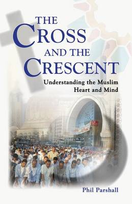 The Cross and the Crescent: Understanding the Muslim Heart & Mind (Paperback)