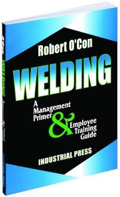 Welding: A Management Primer and Employee Training Guide (Hardback)