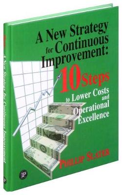A New Strategy for Continuous Improvement: 10 Steps to Lower Costs and Operational Excellence (Paperback)