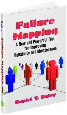 Failure Mapping: A New and Powerful Tool for Improving Reliability and Maintenance (Hardback)