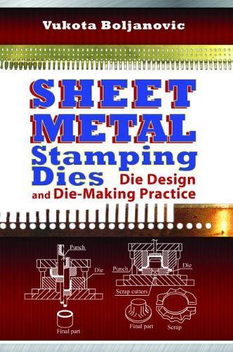 Sheet Metal Stamping Dies: Die Design and Die Making Practices (Hardback)