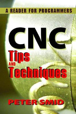 CNC Tips and Techniques: A Reader for Programmers (Paperback)