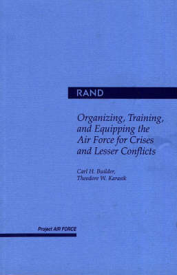Organizing, Training and Equipping the Air Force for Crisis and Lesser Conflicts (Paperback)