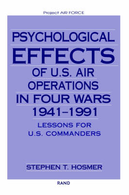 Psychological Effects of U.S. Air Operations in Four Wars, 1941-1991: Lessons for U.S. Commanders (Paperback)