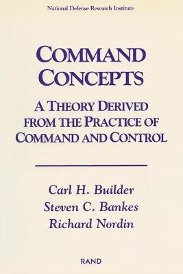 Command Concepts: A Theory Derived from the Practice of Command and Control (Paperback)