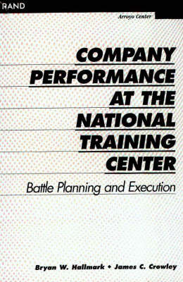 Company Performance at the National Training Center: Battle Planning and Execution (Paperback)