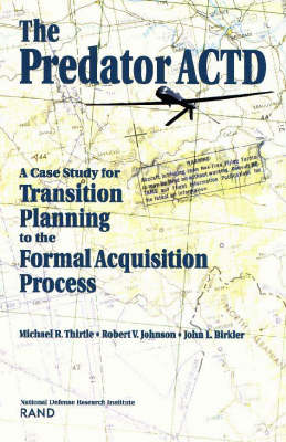 The Predator ACTD: A Case Study for Transition PLanning to the Formal Acquisition Process (Paperback)