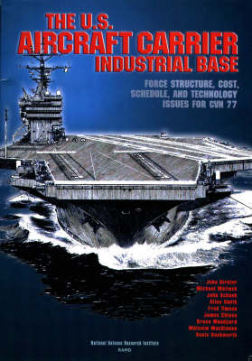 U.S.Aircraft Carrier Industrial Base: Force Structure, Cost, Schedule, and Technology Issues for CVN 77 (Paperback)