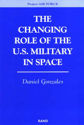 The Changing Role of the U.S. Military in Space (Paperback)