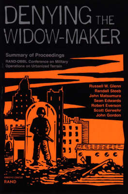 Denying the Widow-maker: Summary of Proceedings - Rand-DBBL Conference on Military Operations Urbanized Terrain (Paperback)