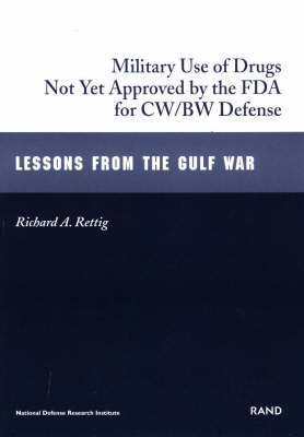 The Military Use of Drugs Not Yet Approved by the FDA for CW/BW Defense: Lessons from the Gulf War - The Gulf War series (Paperback)