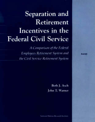 Separation and Retirement Incentives in the Civil Service: A Comparison of the Federal Employees Retirement System and the Civil Service Retirement System (Paperback)