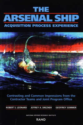The Arsenal Ship: Aquisition Process Experience - Contrasting and Common Impressions from the Contractor Teams and Joint Program Office (Paperback)