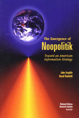 The Emergence of Noopolitik: Toward an American Information Strategy (Paperback)