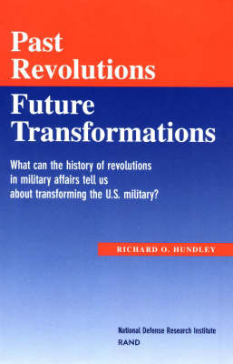 Past Revolutions, Future Transformations: What Can the History of Military Revolutions in Military Affairs Tell Us About Transforming the U.S. Military? (Paperback)