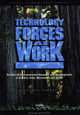 Technology Forces at Work: Executive Summary: Profiles of Environmental Research and Development at Dupont, Intel, Monsanto, and Xerox (Paperback)