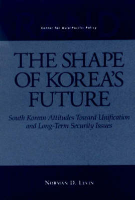 The Shape of Korea's Future: South Korean Attitudes Toward Unification and Long-term Security Issues (Paperback)