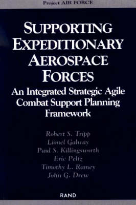 Supporting Expeditionary Aerospace Forces: An Integrated Strategic Agile Combat Support Planning Framework (Paperback)