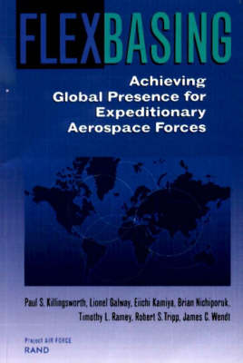 Flexbasing: Achieving Global Presence for Expeditionary Aerospace Forces (Paperback)