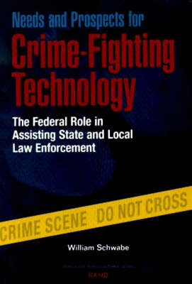 Needs and Prospects for Crime-fighting Technology: The Federal Role in Assisting State and Local Law Enforcement (Paperback)