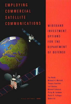 Employing Commercial Satellite Communications: Wideband Investment Options for the Department of Defense (Paperback)