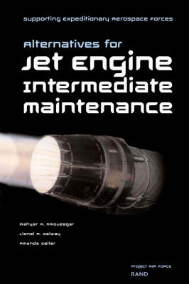 Supporting Expeditionary Aerospace Forces: Alternative Options for Jet Engine Intermediate Maintenance (Paperback)