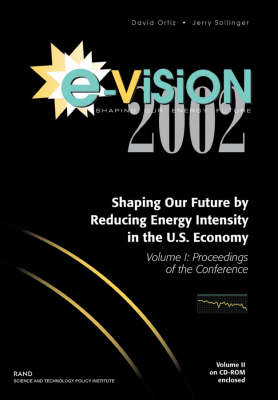 E-vision 2002, Shaping Our Future by Reducing Energy Intensity in the U.S. Economy: v. 1: Proceedings of the Conference (Paperback)